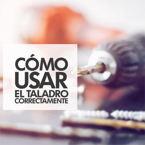 CÓMO USAR EL TALADRO CORRECTAMENTE EN DISTINTOS TIPOS DE MATERIALES