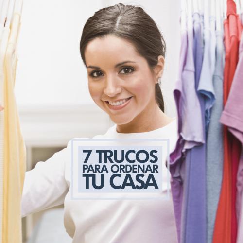 7 TRUCOS PARA ORDENAR TU CASA