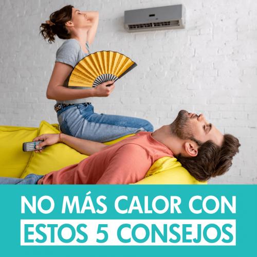 NO MÁS CALOR CON ESTOS 5 CONSEJOS