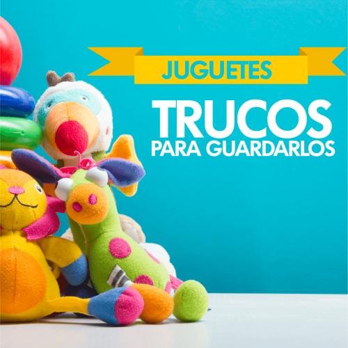 7 TRUCOS PARA GUARDAR LOS JUGUETES